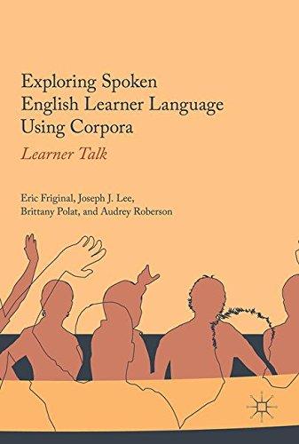 Exploring Spoken English Learner Language Using Corpora: Learner Talk