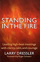 Standing in the Fire: Leading High-Heat Meetings with Clarity, Calm and Courage