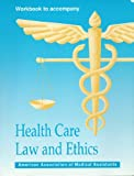 "Workbook to Accompany ""Health Care Law and Ethics"", American Association of Medical Assistants Staff, 0942732030"