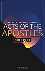 Acts of the Apostles Bible Quiz (Books of the Bible Quiz Series Book 3)
