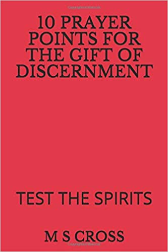 10 PRAYER POINTS FOR THE GIFT OF DISCERNMENT: TEST THE SPIRITS Paperback – 31 Oct 2018