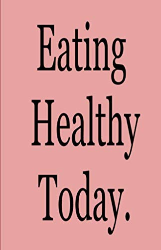 Eating Healthy Today: Diary Notebook for Healthy Lifestyle Recipes and Meal Planning: Blank Line Journal Paper by Sabrina Wall