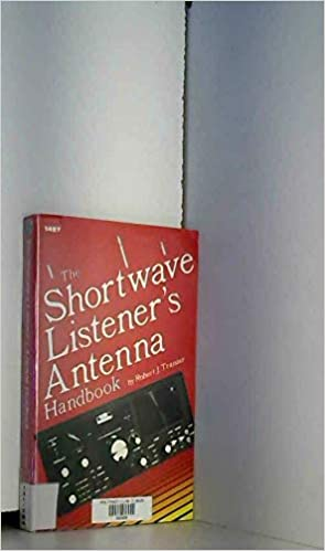 The Shortwave Listener's Antenna Handbook: Robert J