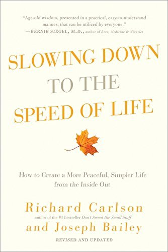 Slowing Down to the Speed of Life: How to Create a More Peaceful, Simpler Life from the Inside Out by Richard Carlson (2009-11-10)