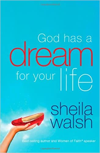 God Has A Dream For Your Life by Sheila Walsh