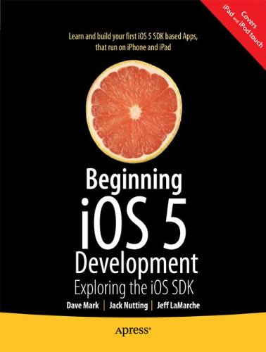 Beginning iOS 5 Development: Exploring the iOS SDK (Ios 5 Development)