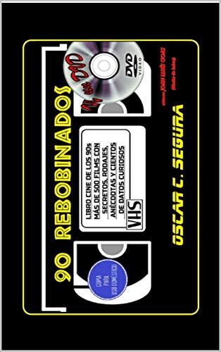 90 REBOBINADOS Y UN DVD: El cine de los 90 como jamás te lo han contado (Rebobinando VHS) por Óscar C. Segura