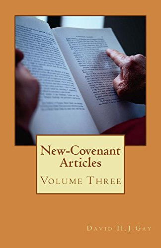 New-Covenant Articles: Volume Three by [Gay, David H.J.]
