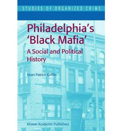 [ { PHILADELPHIA'S BLACK MAFIA: A SOCIAL AND POLITICAL HISTORY } ] by Griffin, Sean Patrick (AUTHOR) Jul-31-2003 [ Paperback ]