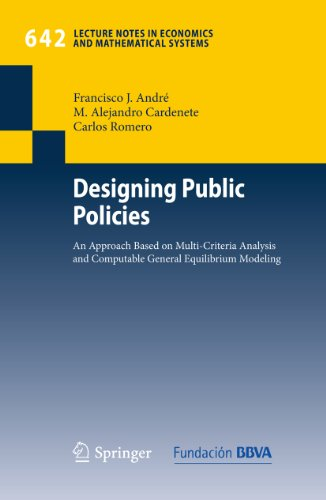 Download Designing Public Policies: An Approach Based on Multi-Criteria Analysis and Computable General Equilibrium Modeling: 642 (Lecture Notes in Economics and Mathematical Systems) Pdf
