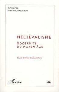 Médiévalisme. Modernité du Moyen Age par Vincent Ferré