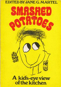 Smashed Potatoes: A Kid'S-Eye View of the Kitchen by Jane G. Martel