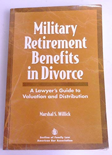 A Lawyer's Guide to Military Retirement and Benefits in Divorce