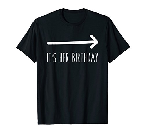 It's Her Birthday (Arrow Pointing) Funny Humor Saying Tee ()
