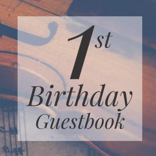 1st Birthday Guest Book: Violin Music Musician Instrument Themed - First Party Baby Anniversary Event Celebration Keepsake Book - Family Friend Sign ... W/ Gift Recorder Tracker Log & Picture Space