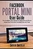 Facebook Portal Mini User Guide: The Complete User
