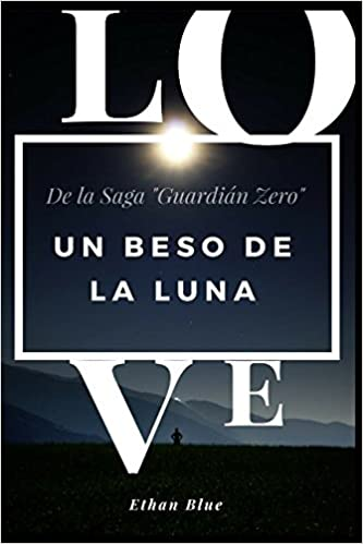 Un beso de la Luna (Guardián Zero (Extras)): Amazon.es: Ethan Blue: Libros
