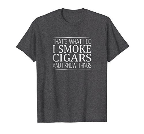 Mens That's What I Do - I Smoke Cigars - And I Know Things Shirt Large Dark Heather (All Ones Cigars)