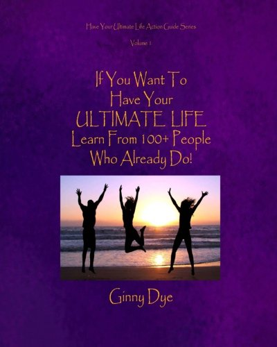 Read Online If You Want to Have Your Ultimate Life, Learn From 100+ People Who Already Do! pdf