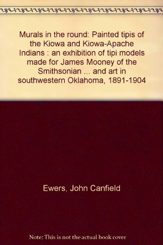 Murals in the round: Painted tipis of the Kiowa and Kiowa-Apache Indians : an exhibition of tipi models made for James Mooney of the Smithsonian ... and art in southwestern Oklahoma, 1891-1904