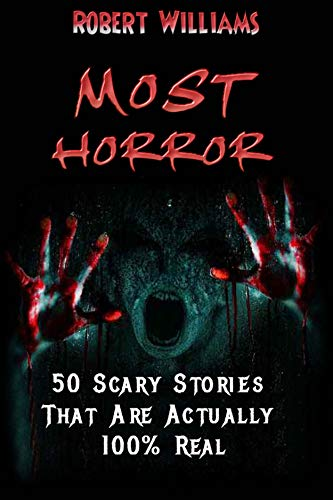 MOST HORROR: 50 Scary Stories' That Are Actually 100% ()