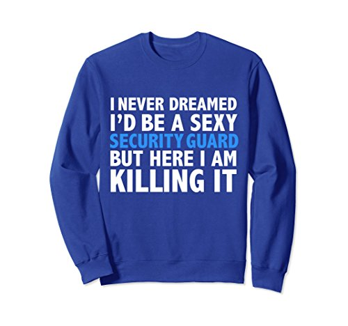 Unisex Never Dreamed I'd be a Sexy Security Guard Funny Sweatshirt Small Royal (Sexy Royal Guard)