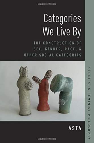 Read Online Categories We Live By: The Construction of Sex, Gender, Race, and Other Social Categories (Studies in Feminist Philosophy) ebook