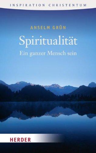 Spiritualität: Ein Ganzer Mensch Sein (HERDER Spektrum)