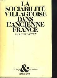 La Sociabilité Villageoise dans l'Ancienne France, Solidarités et voisinages du XVIe au XVIIIe siècle