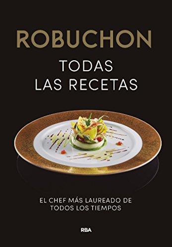Robuchon. Todas las recetas (GASTRONOMÍA Y COCINA) (Spanish Edition) by [