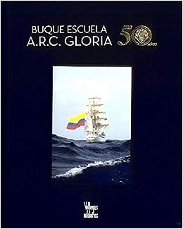 Buque escuela A.R.C Gloria 50 años Paperback – 2018