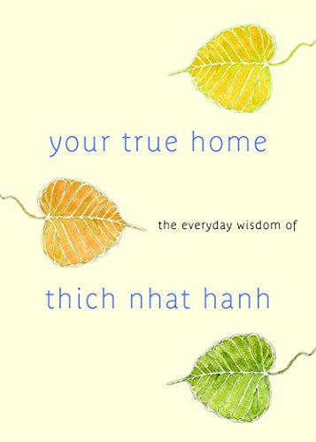 Your True Home: The Everyday Wisdom of Thich Nhat Hanh: 365 days of practical, powerful teachings from the beloved Zen teacher [Thich Nhat Hanh] (Tapa Blanda)