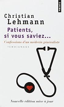 Patients, si vous saviez : Confessions d'un médecin généraliste par Lehmann