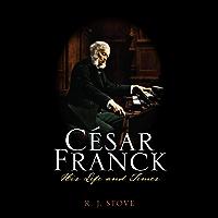 César Franck: His Life and Times (English Edition)