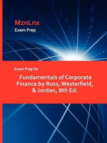 Exam Prep for Fundamentals of Corporate Finance by Ross, Westerfield, & Jordan, 8th Ed.