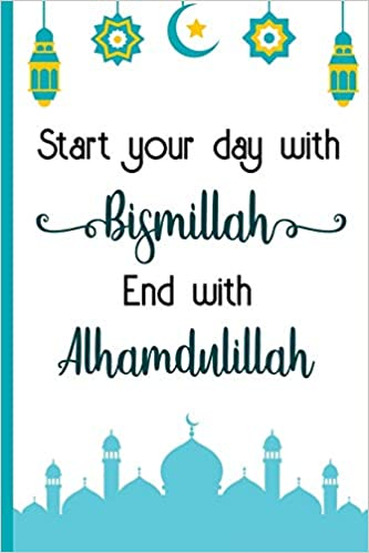 Start Your Day With Bismillah End With Alhamdulillah Bismillah Muslim Quran Quotes 6x9 Journal Notebook 100 Page Lined Paper Khan Imran 9781726131131 Amazon Com Books