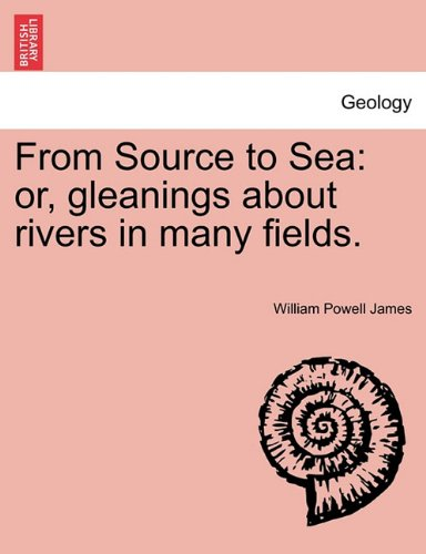 Download From Source to Sea: or, gleanings about rivers in many fields. ebook