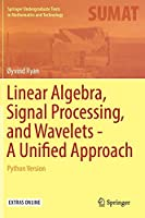 Linear Algebra, Signal Processing, and Wavelets – A Unified Approach: Python Version Front Cover
