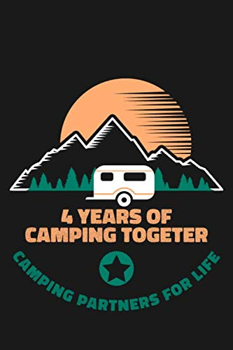 4th Anniversary Camping Journal: Lined Journal / Notebook - 4th Anniversary Gifts for Husband and Wife That Love To Camp Together - Funny 4 Year ... For Campers -  4 Years Of Camping Together (4 Year Anniversary Gift Ideas For Boyfriend)