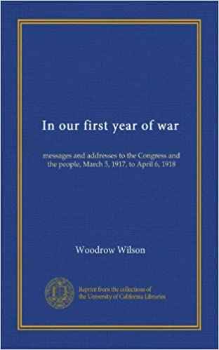 In Our First Year Of War Messages And Addresses To The Congress And