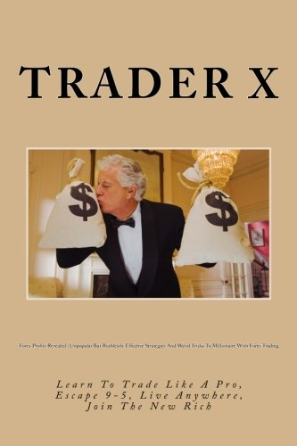 Forex Profits Revealed : Unpopular But Ruthlessly Effective Strategies And Weird Tricks To Millionaire With Forex Trading: Learn To Trade Like A Pro, Escape 9-5, Live Anywhere, Join The New Rich pdf epub