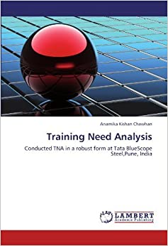 Book Training Need Analysis: Conducted TNA in a robust form at Tata BlueScope Steel,Pune, India by Anamika Kishan Chawhan (2012-05-05)