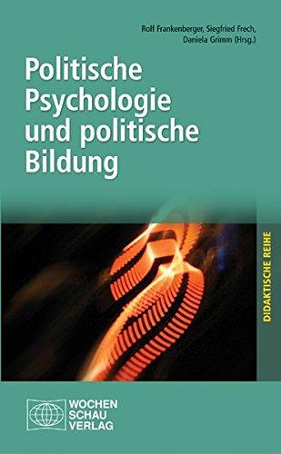 Politische Psychologie und politische Bildung (Didaktische Reihe der Landeszentrale für politische Bildung Baden-Württemberg)