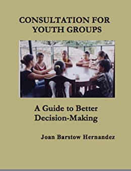 Consultation for Youth Groups: Tips for Better Decision-Making (with stories and activities) by [Barstow Hernandez, Joan]