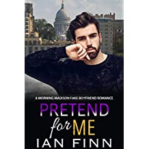Pretend for Me: A Morning Madison Fake Boyfriend Romance