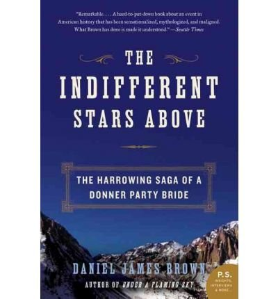 [The Indifferent Stars Above: The Harrowing Saga of a Donner Party Bride] (By: Daniel James Brown) [published: July, 2010]