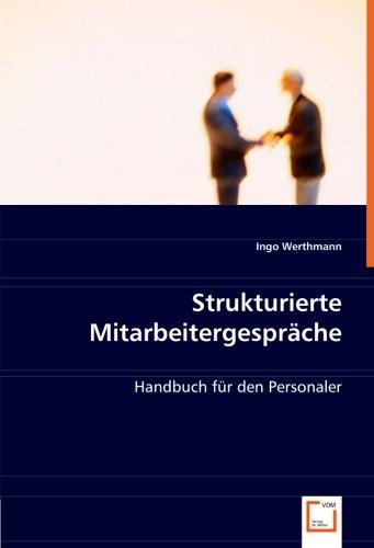 Strukturierte Mitarbeitergespräche: Handbuch für den Personaler Taschenbuch – 11. Juli 2008 Ingo Werthmann VDM Verlag Dr. Müller 363902883X Betriebswirtschaft