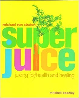 Book SUPERJUICE: JUICING FOR HEALTH AND HEALING.