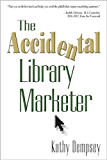 The Accidental Library Marketer (The Accidental Library Series)