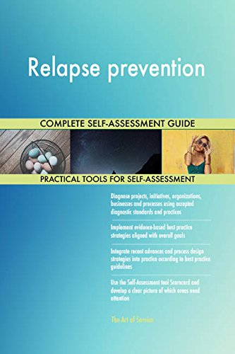 Relapse prevention All-Inclusive Self-Assessment - More than 690 Success Criteria, Instant Visual Insights, Comprehensive Spreadsheet Dashboard, Auto-Prioritized for Quick Results
